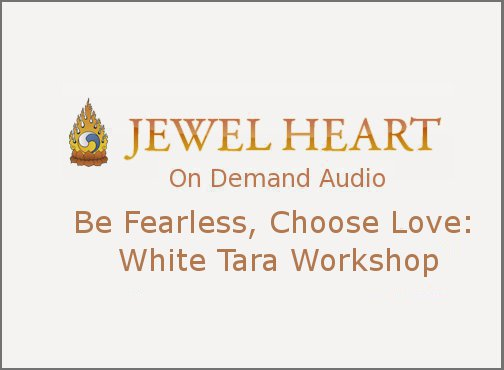 Be Fearless, Choose Love: White Tara Workshop