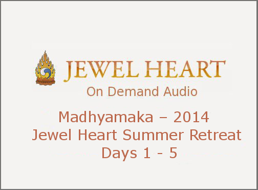 Madhyamaka – 2014 Jewel Heart Summer Retreat, Days 1 – 5