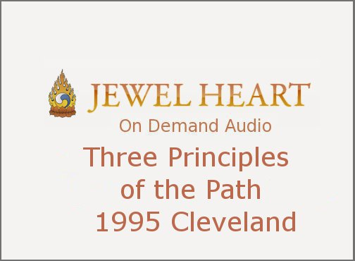 Three Principles of the Path – 1995 Cleveland