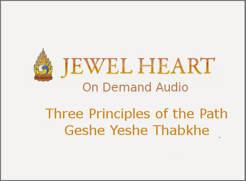 Three Principles of the Path – Geshe Yeshe Thabkhe
