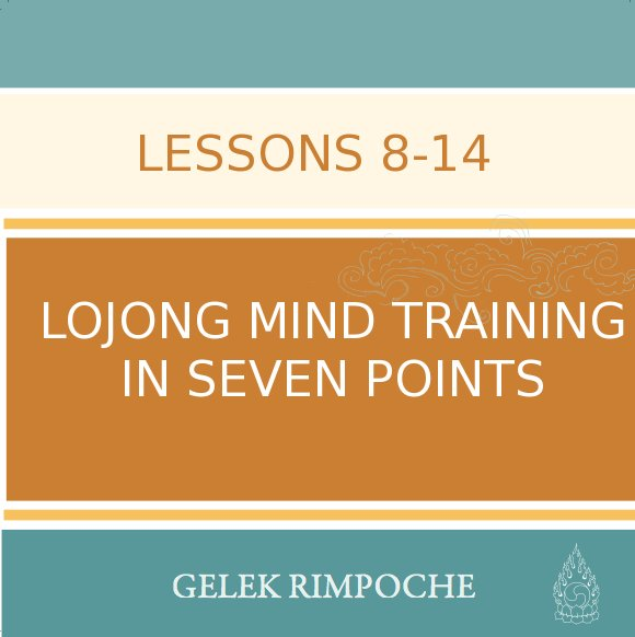 Lojong Mind Training Lessons 8 -14