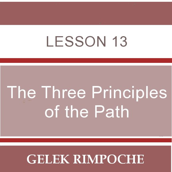 The Three Principles of the Path – Lesson 13