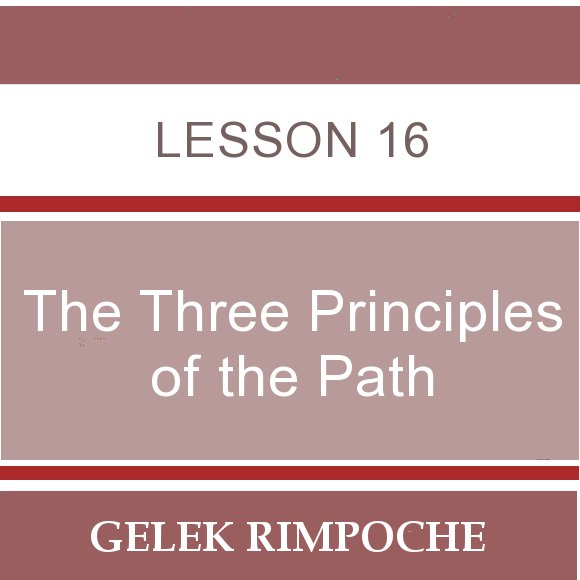 The Three Principles of the Path – Lesson 16