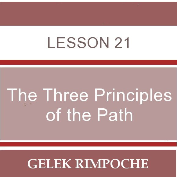 The Three Principles of the Path – Lesson 21