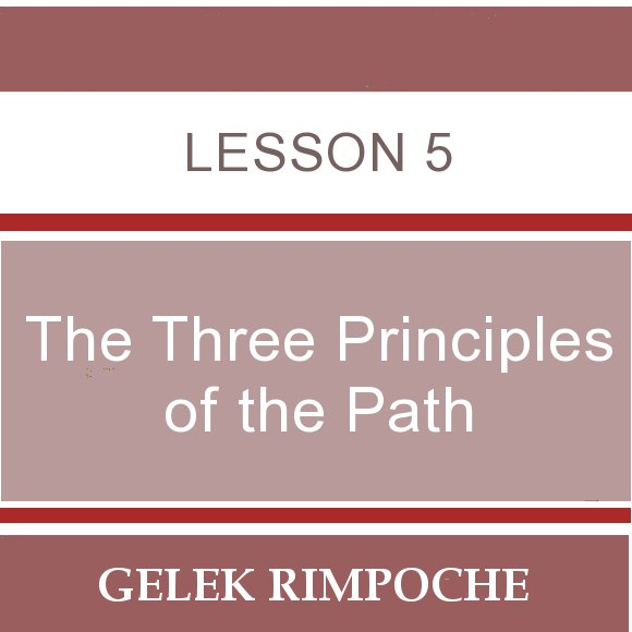 The Three Principles of the Path – Lesson 5