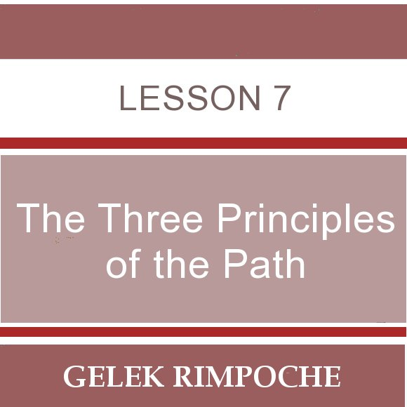 The Three Principles of the Path – Lesson 7