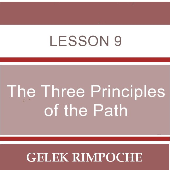 The Three Principles of the Path – Lesson 9