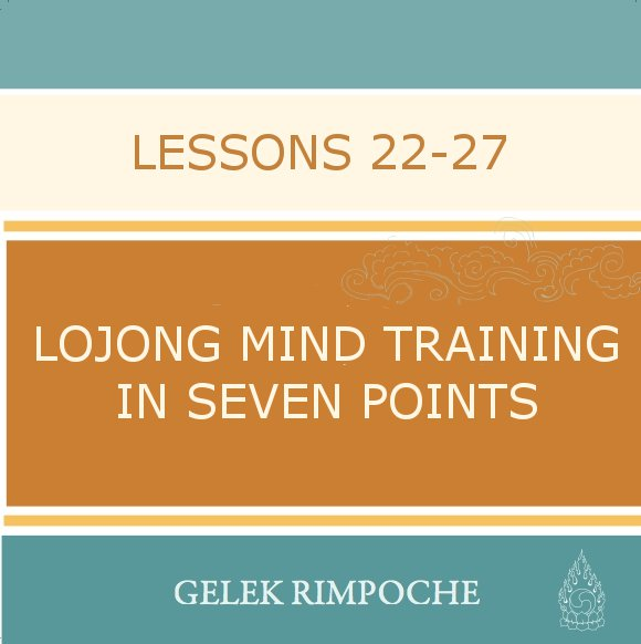 Lojong Mind Training Lessons 22 – 27