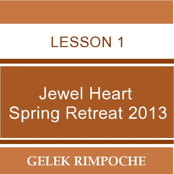 2013 Jewel Heart Spring Retreat Lesson 1