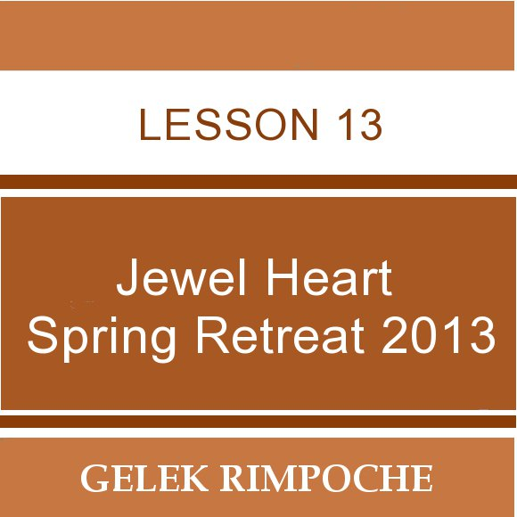 2013 Jewel Heart Spring Retreat Lesson 13