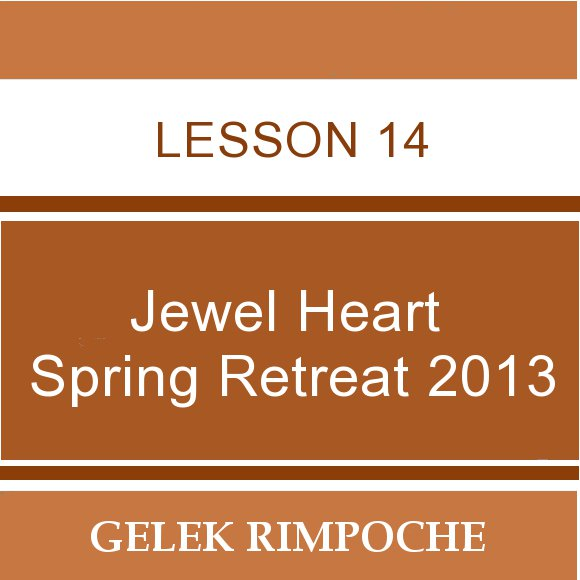 2013 Jewel Heart Spring Retreat Lesson 14