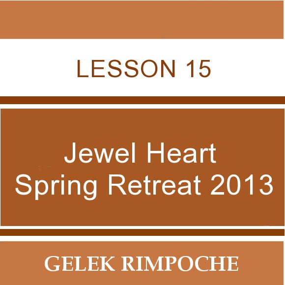 2013 Jewel Heart Spring Retreat Lesson 15