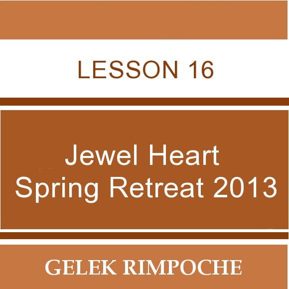 2013 Jewel Heart Spring Retreat Lesson 16