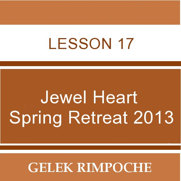 2013 Jewel Heart Spring Retreat Lesson 17