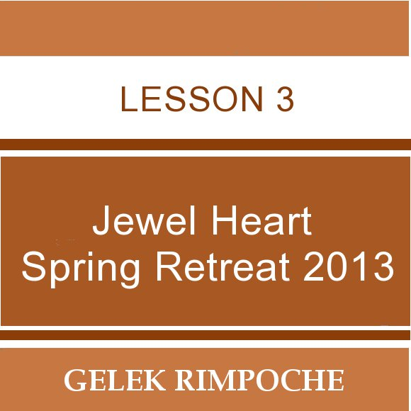 2013 Jewel Heart Spring Retreat Lesson 3