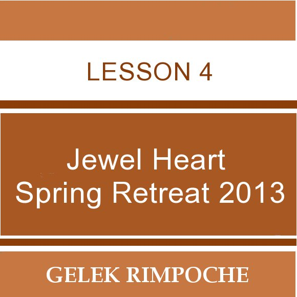 2013 Jewel Heart Spring Retreat Lesson 4