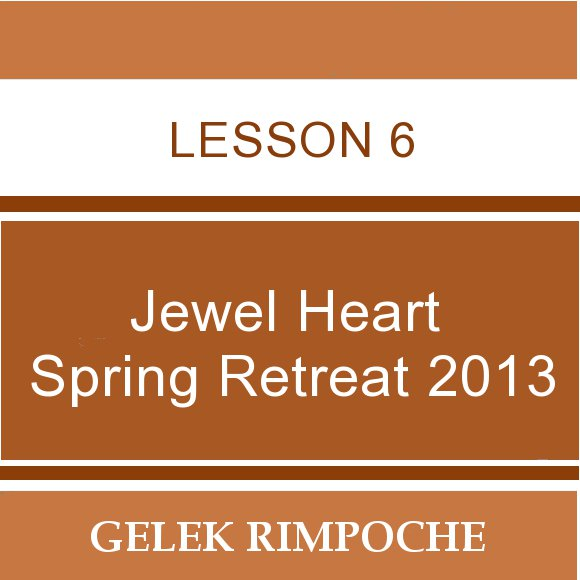 2013 Jewel Heart Spring Retreat Lesson 6