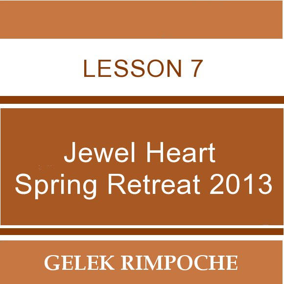 2013 Jewel Heart Spring Retreat Lesson 7
