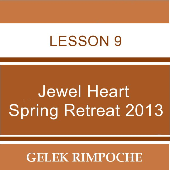 2013 Jewel Heart Spring Retreat Lesson 9