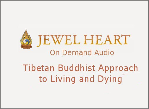 Tibetan Buddhist Approach to Living and Dying