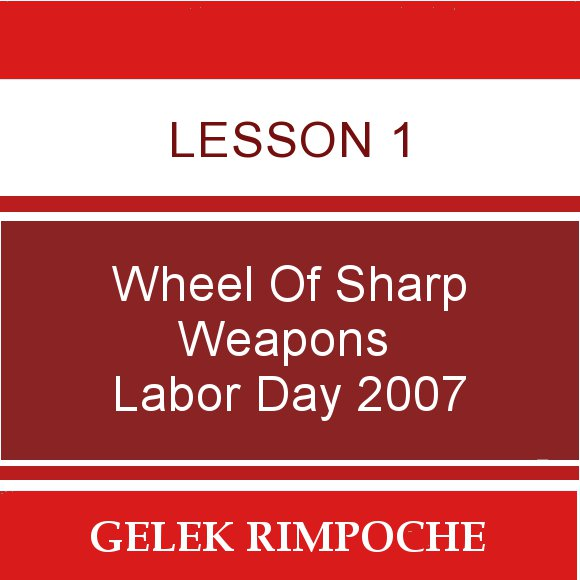 Lesson 1: Wheel of Sharp Weapons Labor Day Retreat 2007