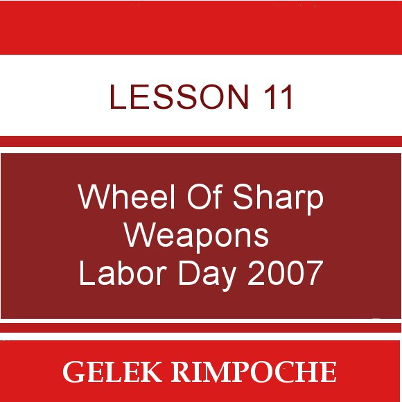 Lesson 11: Wheel of Sharp Weapons Labor Day Retreat 2007