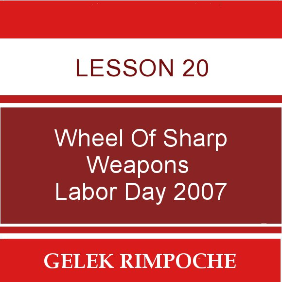 Lesson 20: Wheel of Sharp Weapons Labor Day Retreat 2007