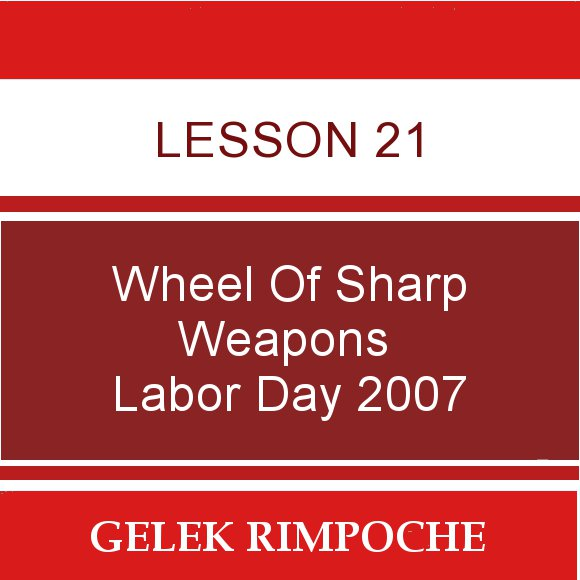 Lesson 21: Wheel of Sharp Weapons Labor Day Retreat 2007