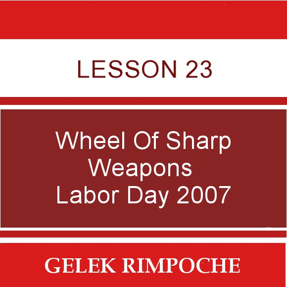 Lesson 23: Wheel of Sharp Weapons Labor Day Retreat 2007