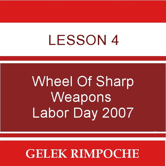Lesson 4: Wheel of Sharp Weapons Labor Day Retreat 2007