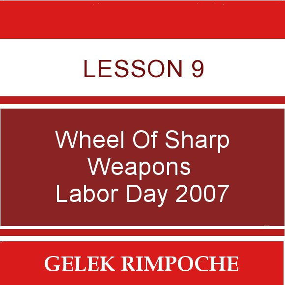 Lesson 9: Wheel of Sharp Weapons Labor Day Retreat 2007