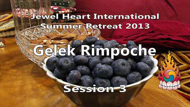 2013 Summer Retreat with Gelek Rimpoche Session 03