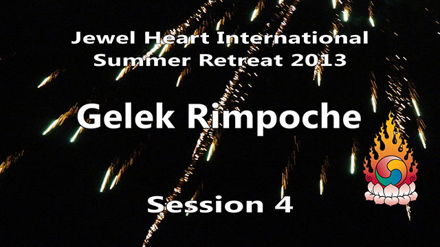 2013 Summer Retreat with Gelek Rimpoche Session 04