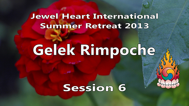 2013 Summer Retreat with Gelek Rimpoche Session 06