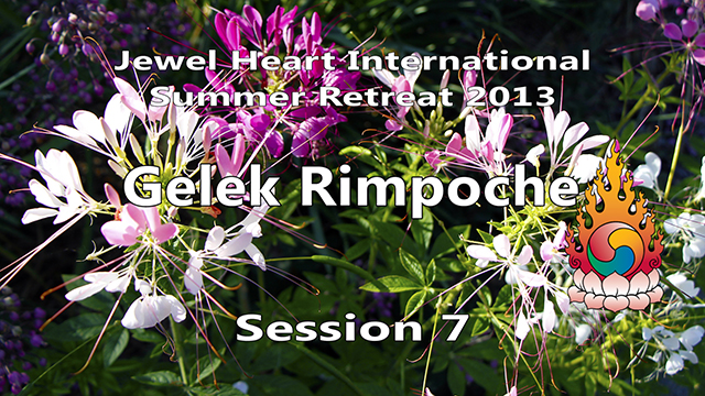 2013 Summer Retreat with Gelek Rimpoche Session 07