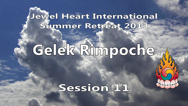 2013 Summer Retreat with Gelek Rimpoche Session 11