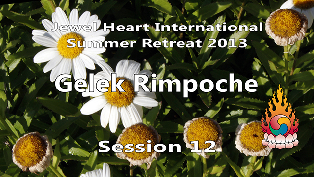 2013 Summer Retreat with Gelek Rimpoche Session 12