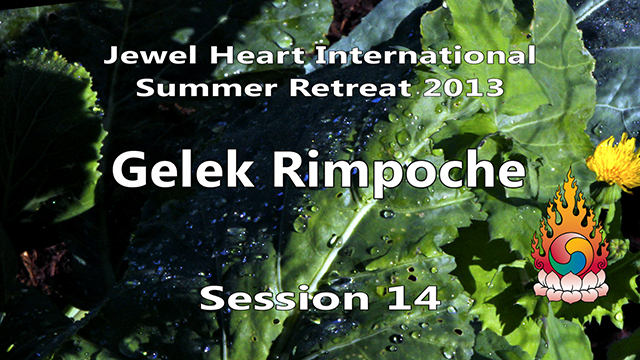 2013 Summer Retreat with Gelek Rimpoche Session 14