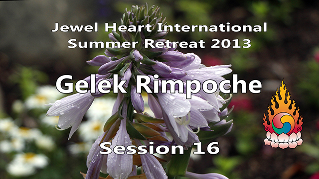 2013 Summer Retreat with Gelek Rimpoche Session 16