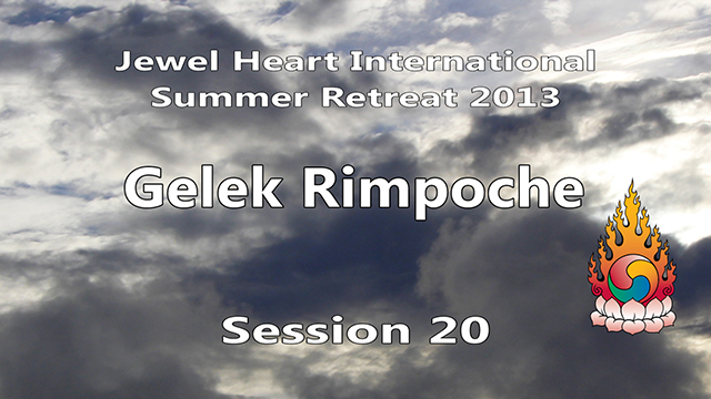 2013 Summer Retreat with Gelek Rimpoche Session 20