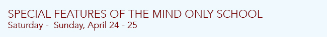 Special Features of Mind Only School Apr 24 - 25
